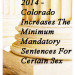 2014 - Colorado Increases The Minimum Mandatory Sentences For Certain Sex Crimes