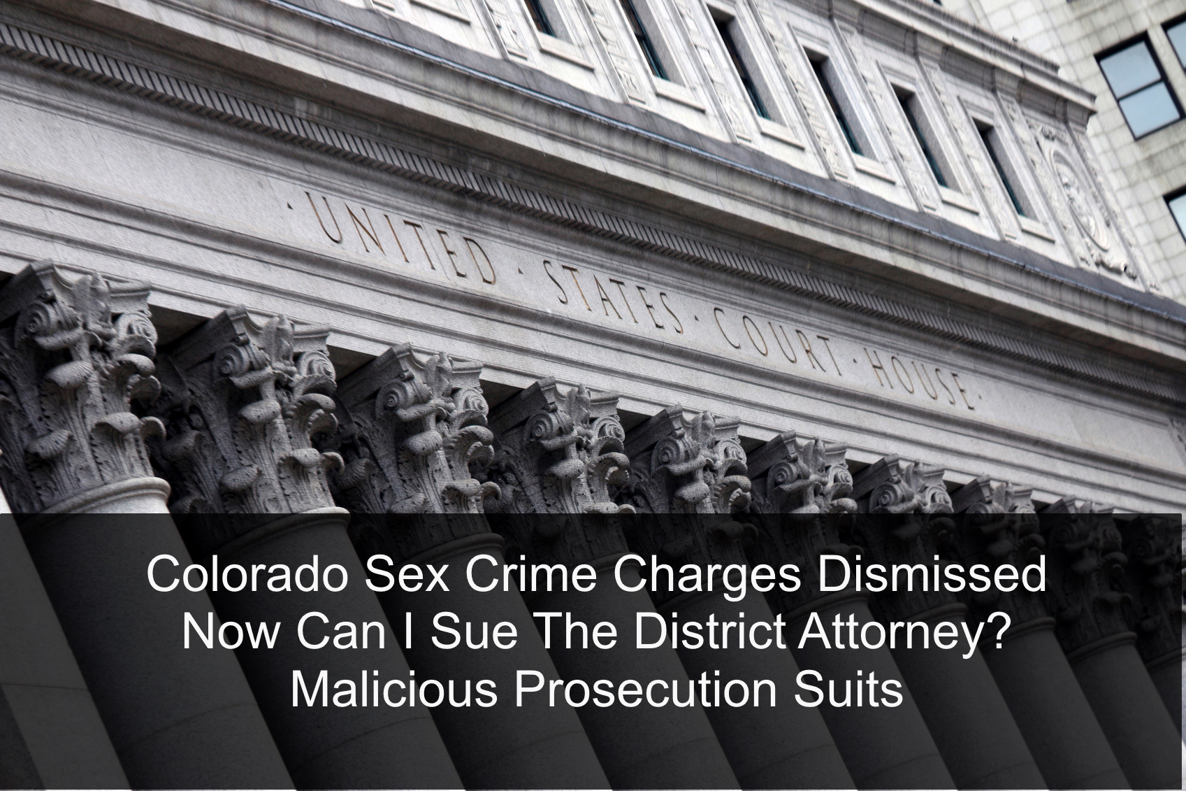 Colorado Sex Crime Charges Dismissed - Now Can I Sue The District Attorney? - Malicious Prosecution Suits