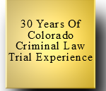 30 years experience in Colorado Criminal Law