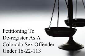 Petitioning To De-Register 16-22-113 As A Sex Offender In Colorado