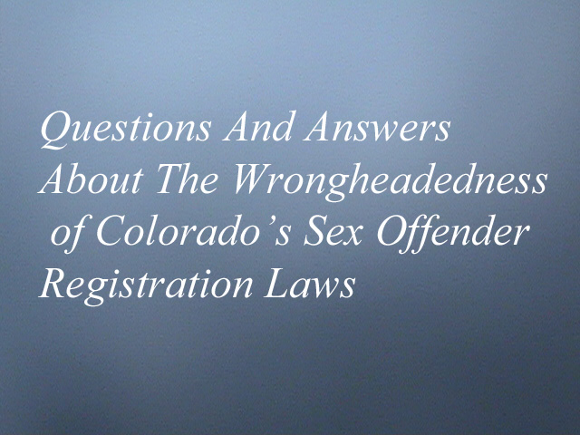Questions And Answers About The Wrongheadedness of Colorado's Sex Offender Registration Laws