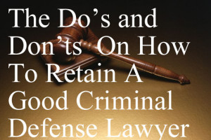 The Do's and Don'ts  On How To Retain A Good Criminal Defense Lawyer In Colorado And Elsewhere - A Guide.